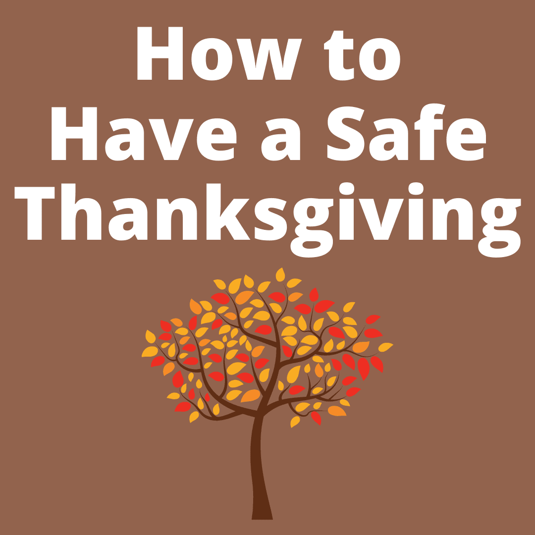 Graphic with the words How to Have a Safe Thanksgiving, and a clipart autumn tree.